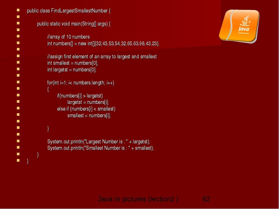 public class FindLargestSmallestNumber {      public static void main(St...