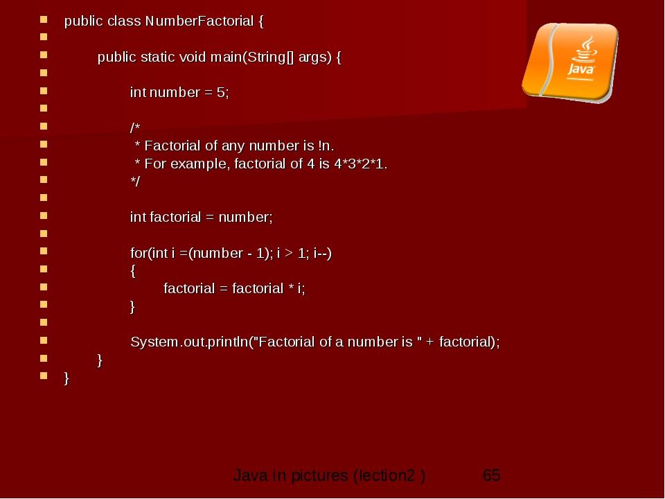 public class NumberFactorial {      public static void main(String[] arg...