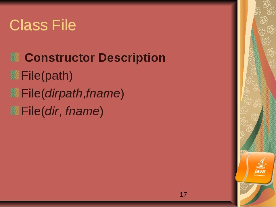 Class File ConstructorDescription File(path) File(dirpath,fname) File(d...