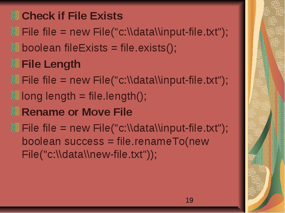 "Check if File Exists File file = new File(""c:\\data\\input-file.txt""); boolea..."