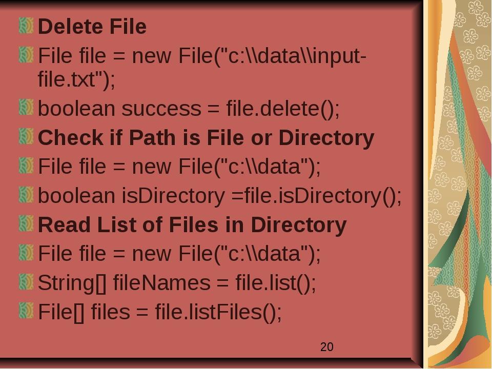 "Delete File File file = new File(""c:\\data\\input-file.txt""); boolean success..."