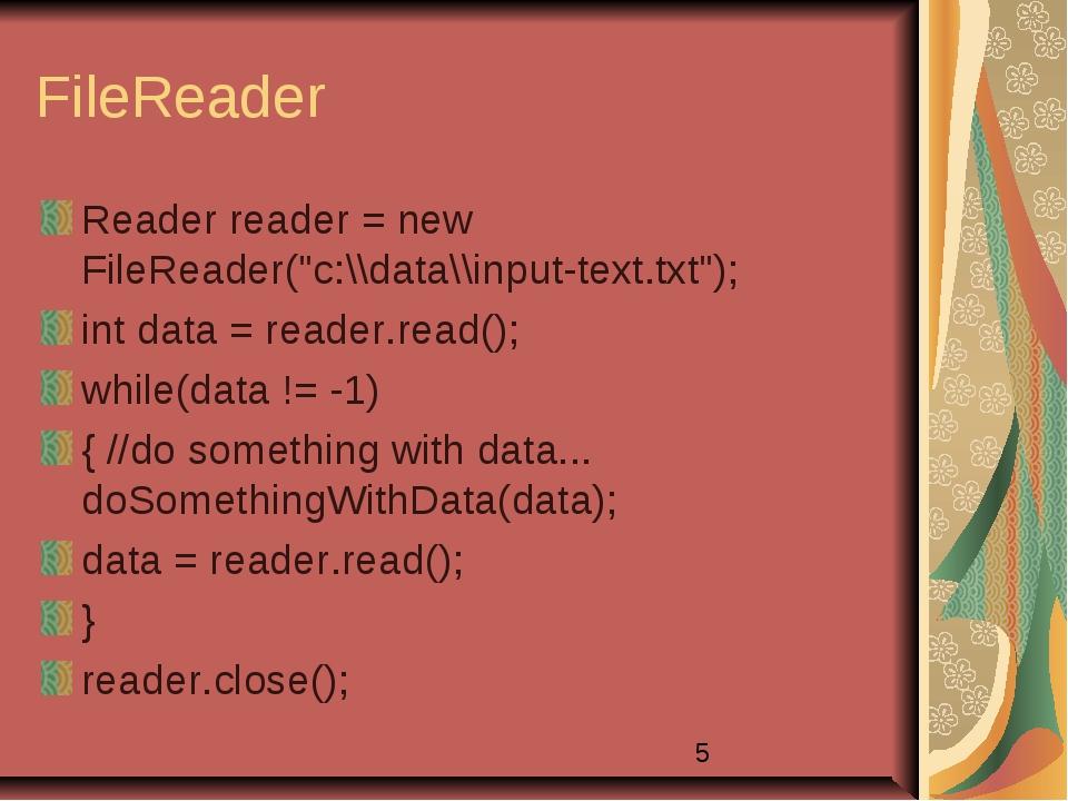"""FileReader Reader reader = new FileReader(""""c:\\data\\input-text.txt""""); int da..."""