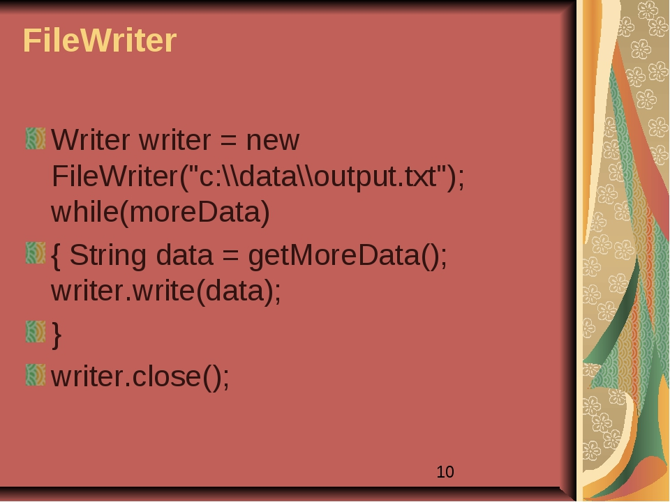 """FileWriter Writer writer = new FileWriter(""""c:\\data\\output.txt""""); while(more..."""
