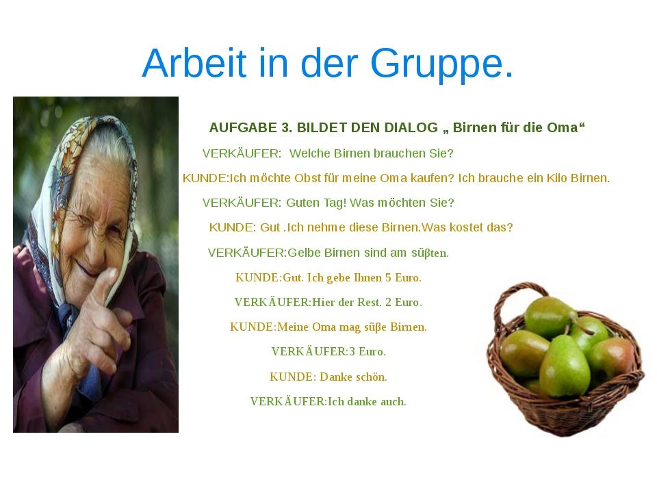 """Arbeit in der Gruppe. AUFGABE 3. BILDET DEN DIALOG """" Birnen für die Oma"""" VERK..."""