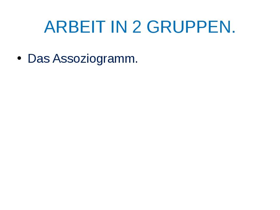 ARBEIT IN 2 GRUPPEN. Das Assoziogramm.