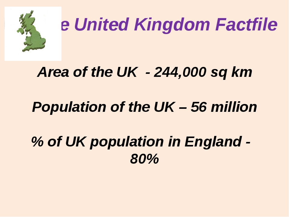 The United Kingdom Factfile Area of the UK - 244,000 sq km Population of the...