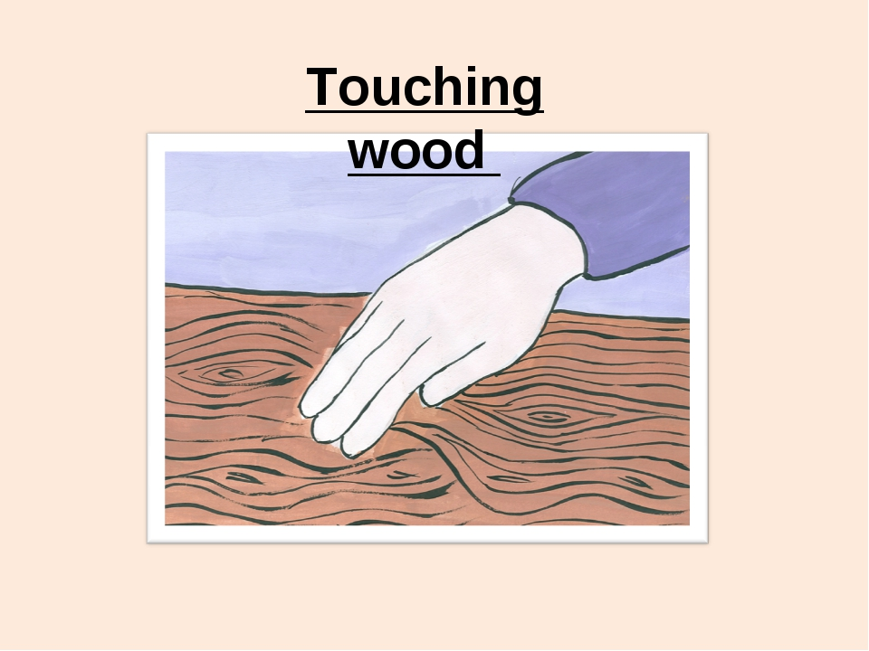 Touching wood