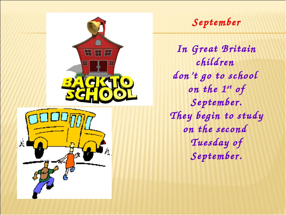 September In Great Britain children don't go to school on the 1st of Septembe...