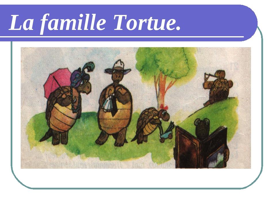 La famille Tortue.