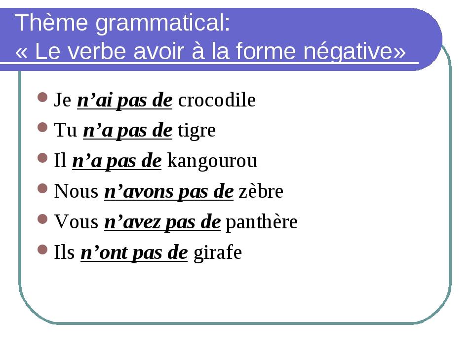 Thème grammatical: «Le verbe avoir à la forme négative» Je n'ai pas de croco...