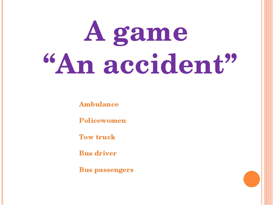 """A game """"An accident"""" Ambulance Policewomen Tow truck Bus driver Bus passengers"""