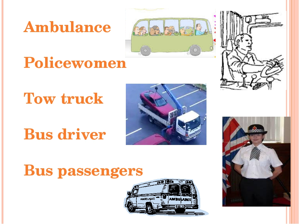 Ambulance Policewomen Tow truck Bus driver Bus passengers