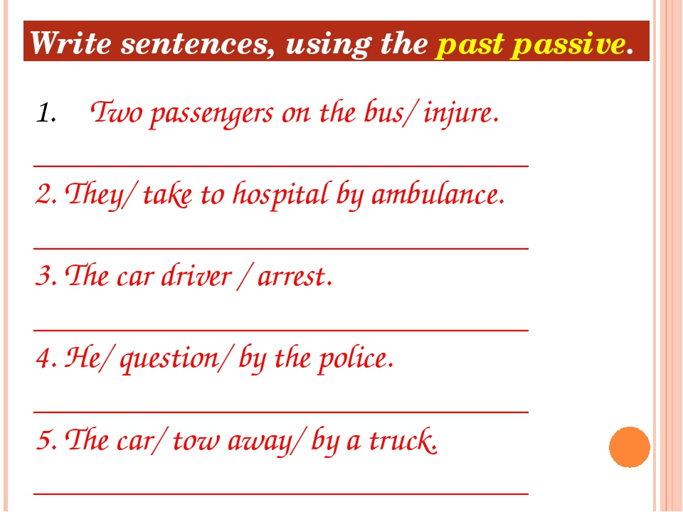 Write sentences, using the past passive. Two passengers on the bus/ injure. _...