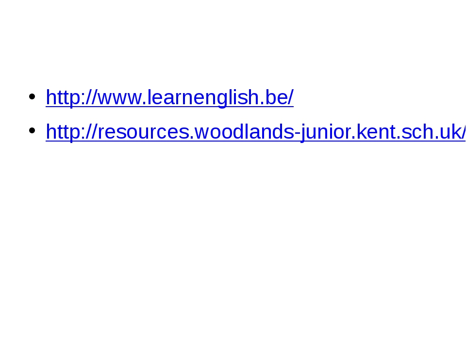 http://www.learnenglish.be/ http://resources.woodlands-junior.kent.sch.uk/