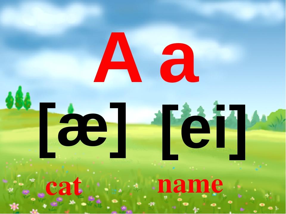 A a [æ] [ei] name cat