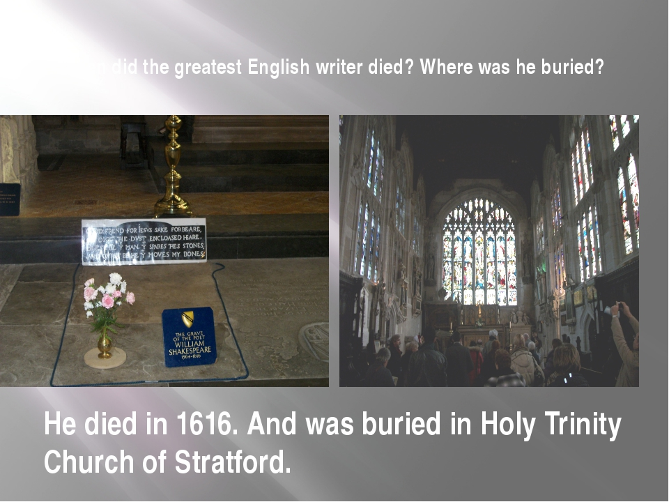 When did the greatest English writer died? Where was he buried? He died in 16...