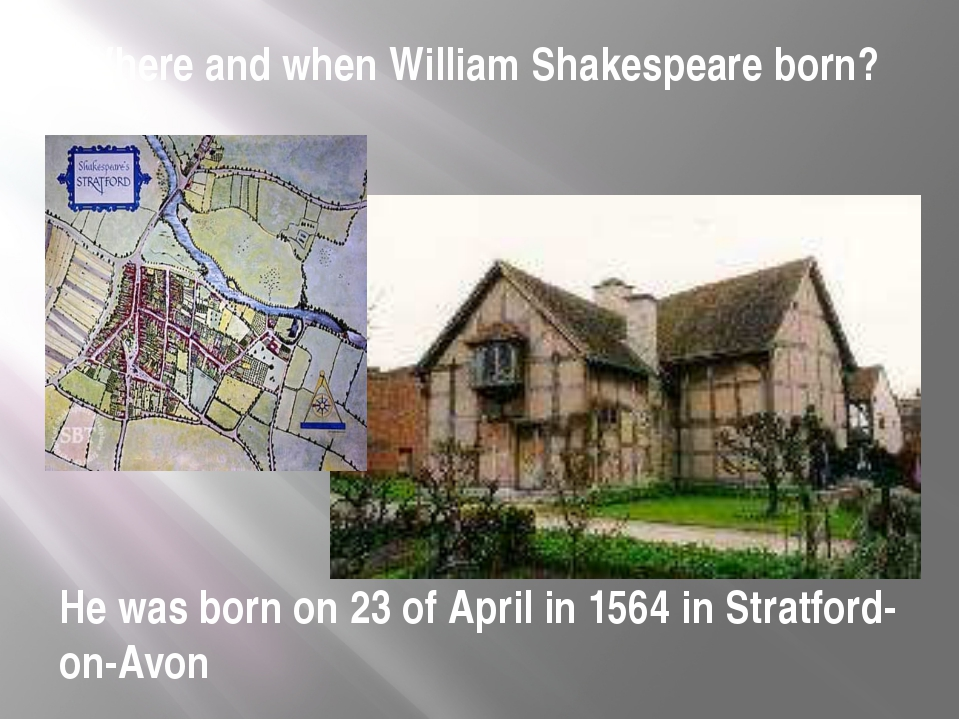 Where and when William Shakespeare born? He was born on 23 of April in 1564 i...