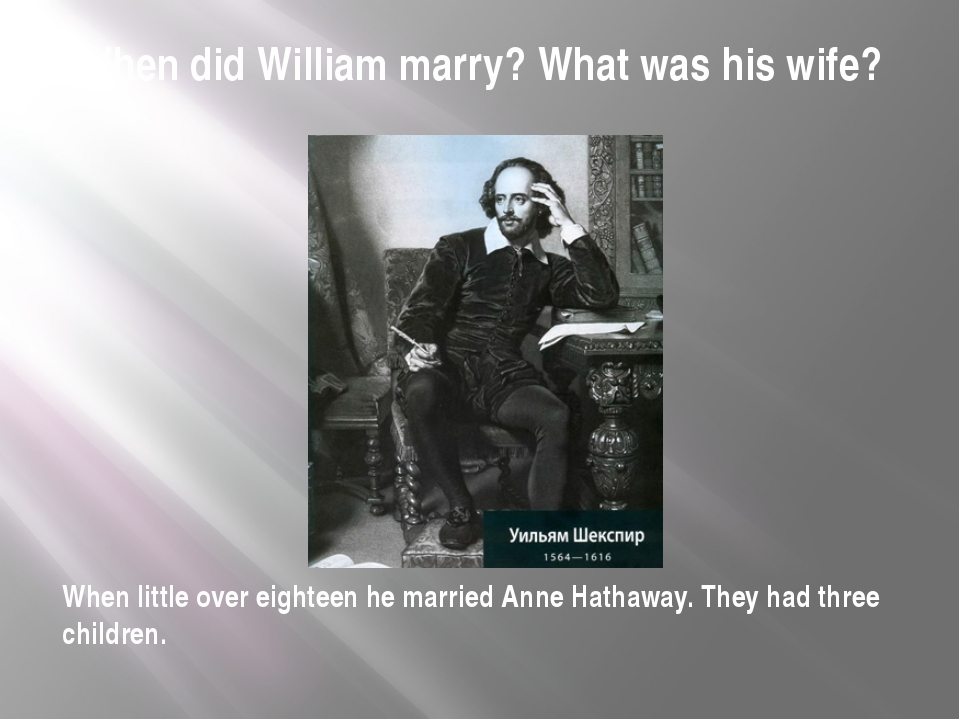 When did William marry? What was his wife? When little over eighteen he marri...