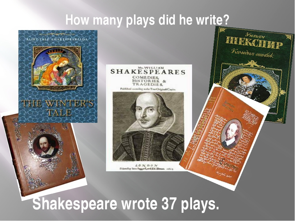 How many plays did he write? Shakespeare wrote 37 plays.