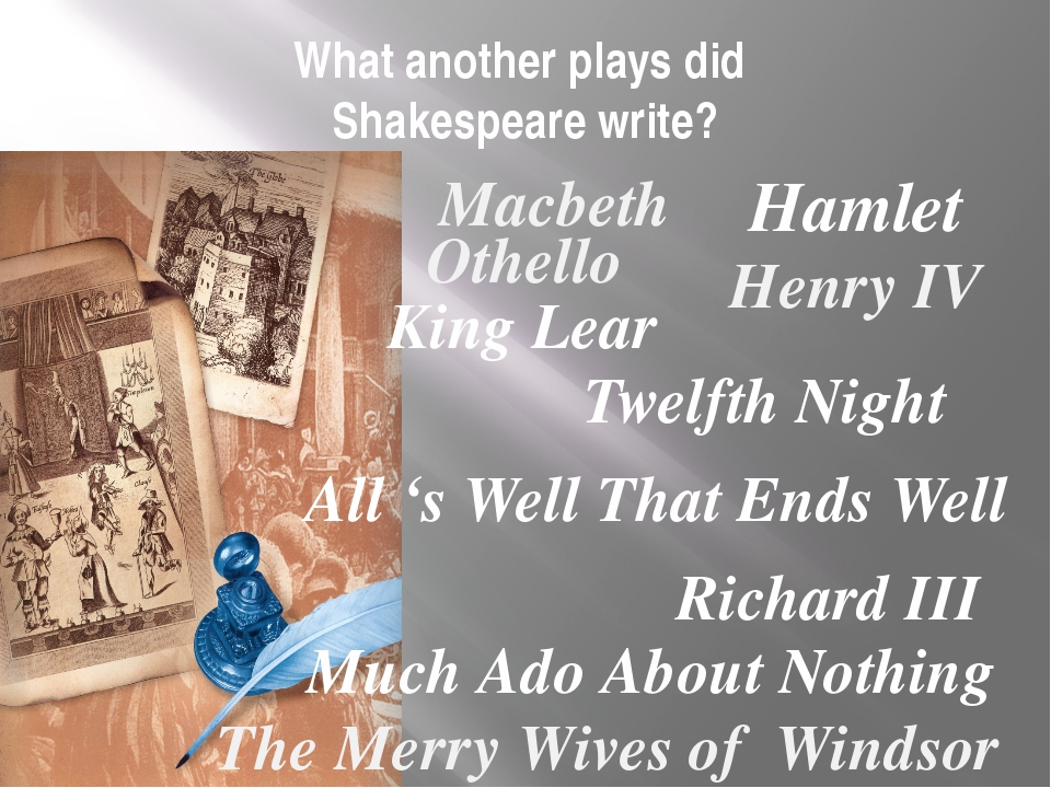What another plays did Shakespeare write? Hamlet King Lear Othello Macbeth Th...