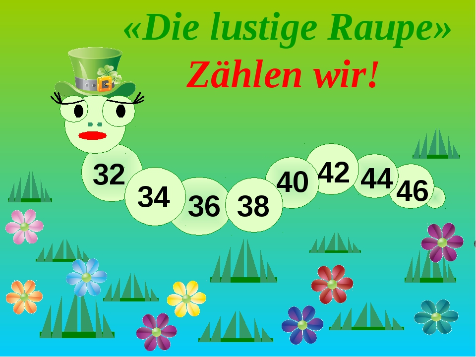 «Die lustige Raupe» Zählen wir! 32 34 36 38 40 42 44 46