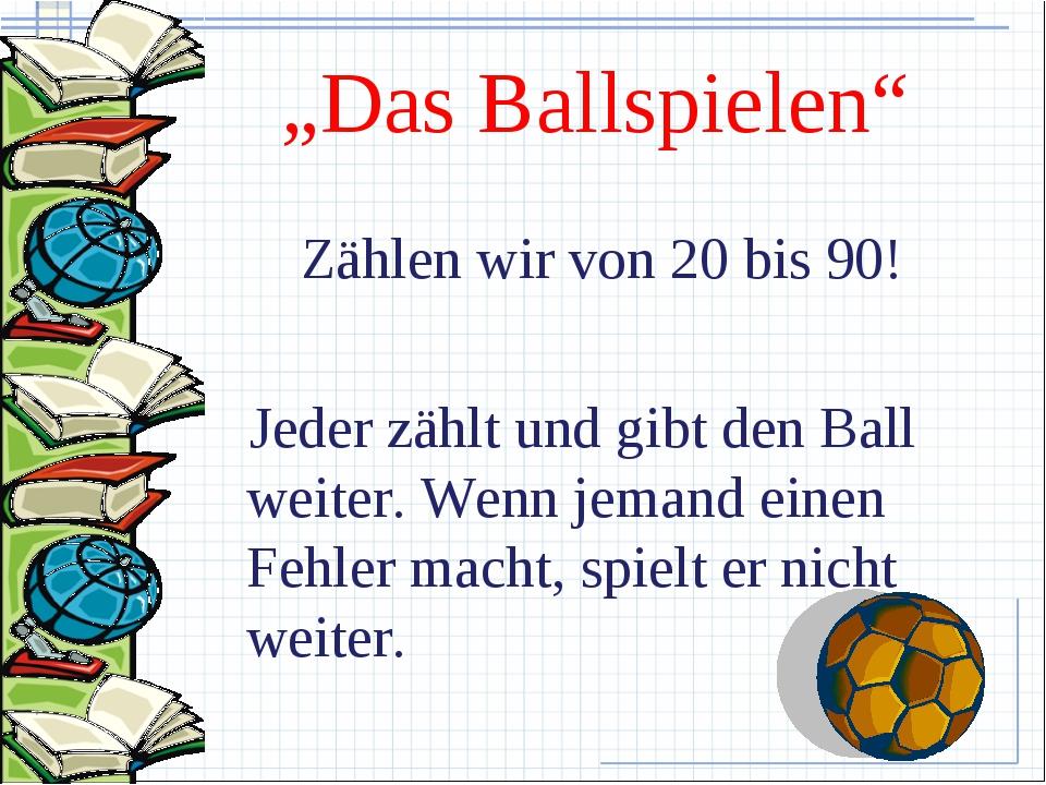 """""""Das Ballspielen"""" Zählen wir von 20 bis 90! Jeder zählt und gibt den Ball wei..."""
