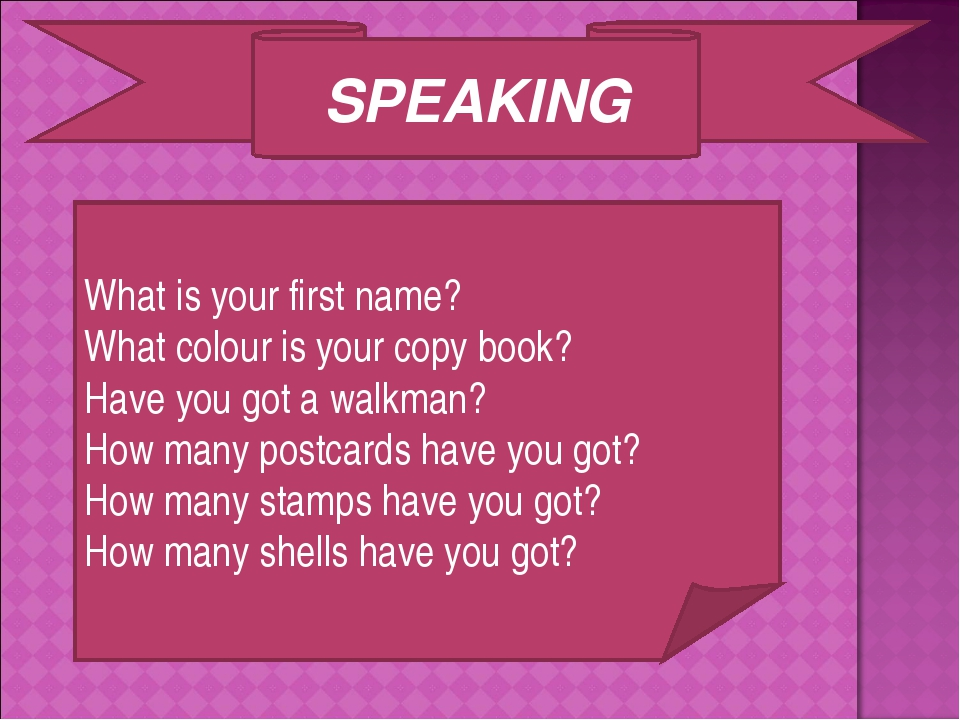 SPEAKING What is your first name? What colour is your copy book? Have you got...