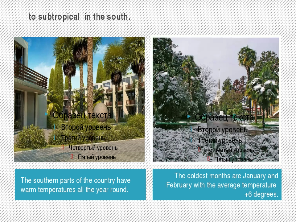 to subtropical in the south. The southern parts of the country have warm tem...