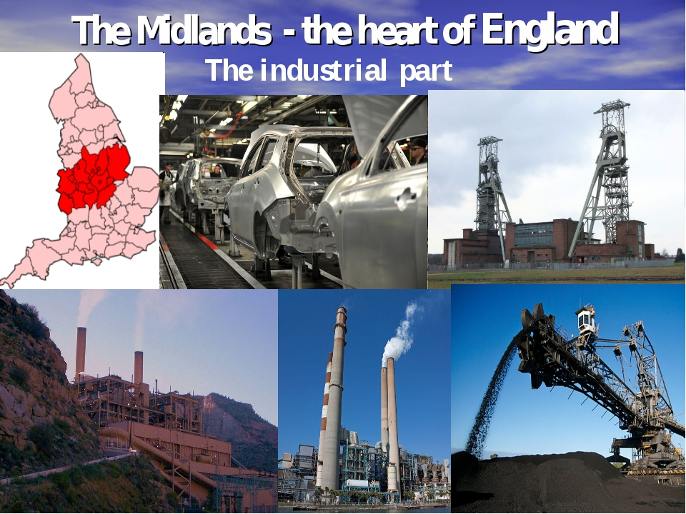 The Midlands - the heart of England The industrial part