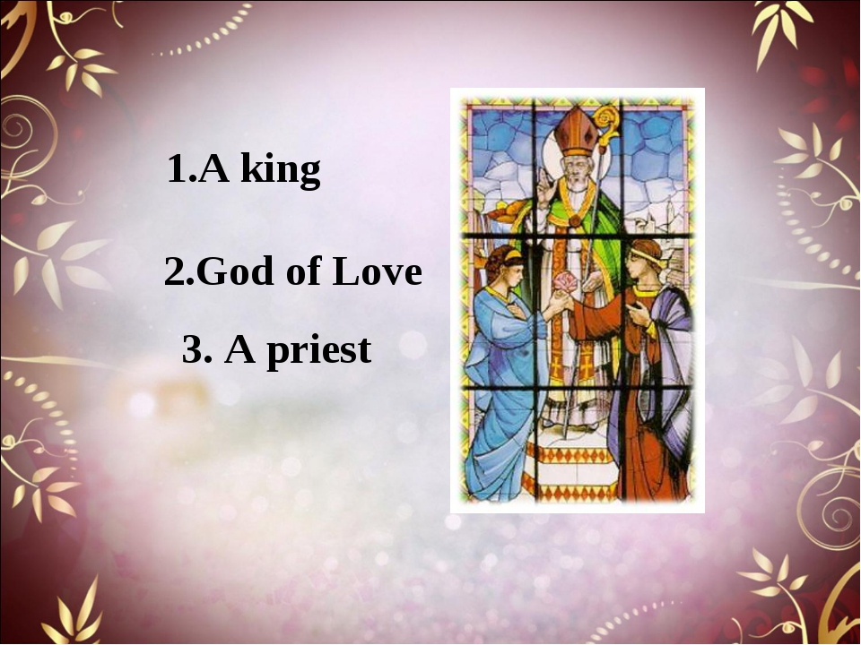 1.A king 2.God of Love 3. A priest
