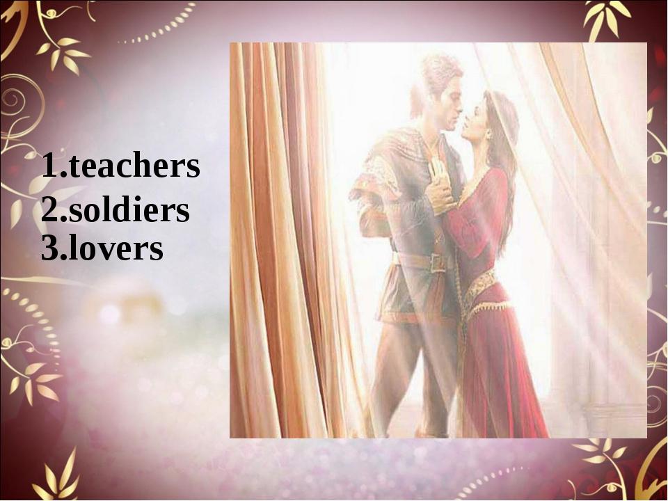 1.teachers 2.soldiers 3.lovers