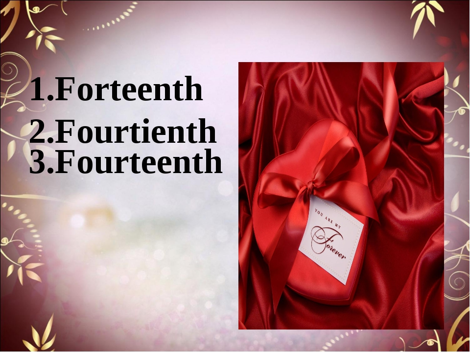 1.Forteenth 2.Fourtienth 3.Fourteenth