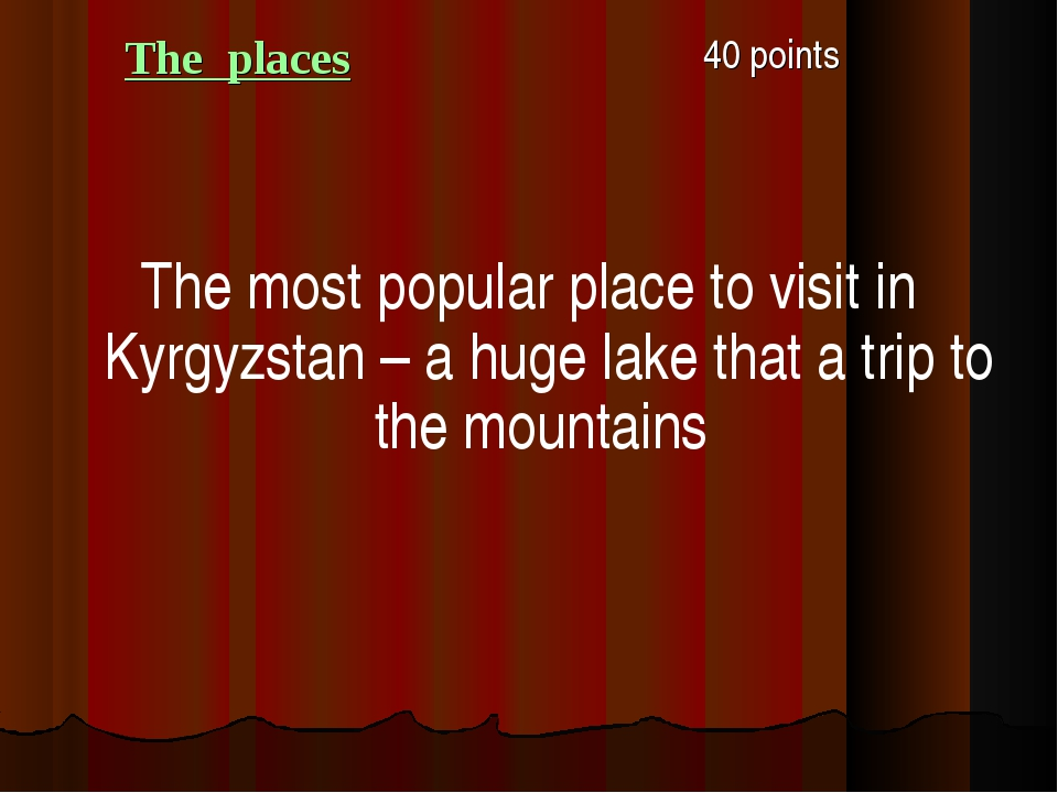 The places 40 points The most popular place to visit in Kyrgyzstan – a huge...