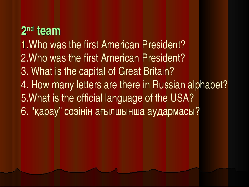 2nd team 1.Who was the first American President? 2.Who was the first America...