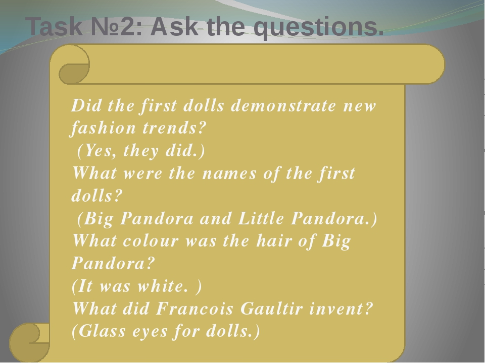 Task №2: Ask the questions. Did the first dolls demonstrate new fashion trend...