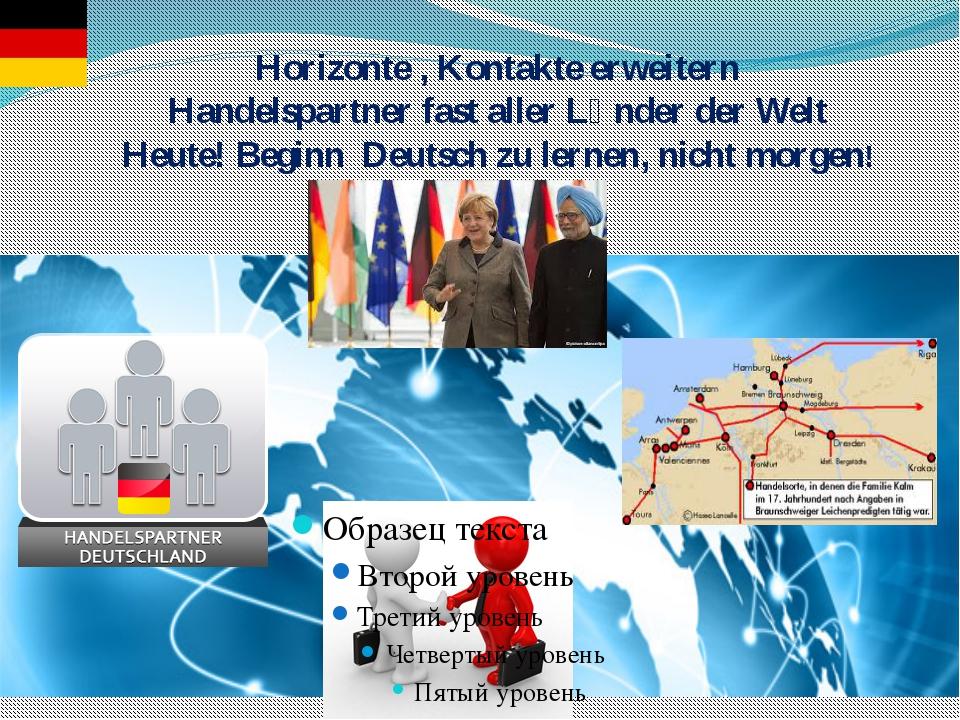 Horizonte , Kontakte erweitern Handelspartner fast aller Lӓnder der Welt Heu...