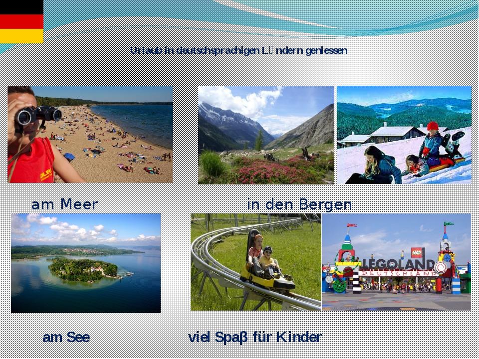 Urlaub in deutschsprachigen Lӓndern geniessen am Meer in den Bergen am See vi...
