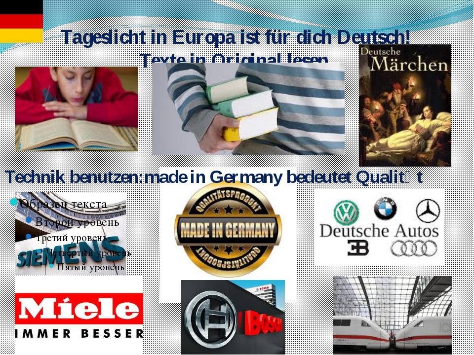 Tageslicht in Europa ist für dich Deutsch! Texte in Original lesen, Technik b...