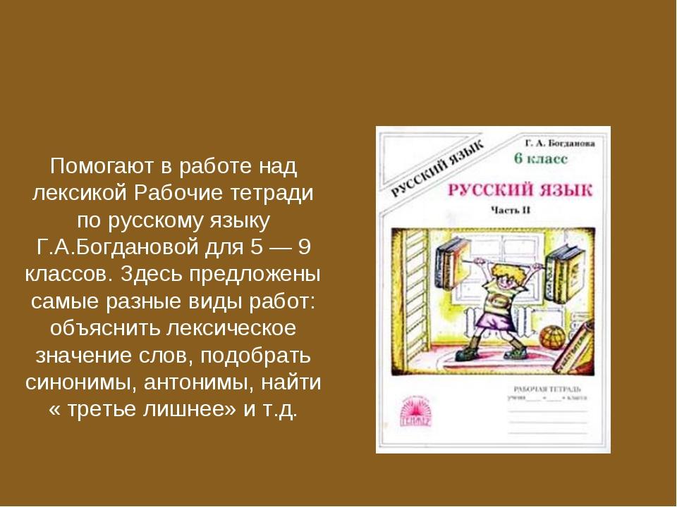 Помогают в работе над лексикой Рабочие тетради по русскому языку Г.А.Богданов...