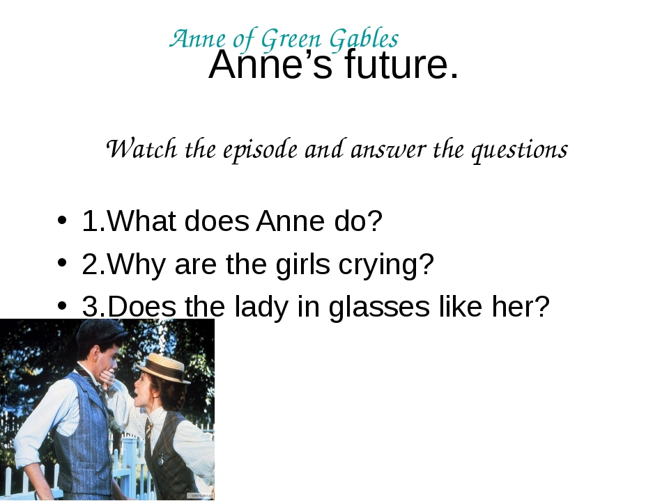Anne's future. 1.What does Anne do? 2.Why are the girls crying? 3.Does the la...