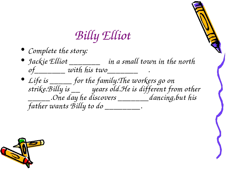 Billy Elliot Complete the story: Jackie Elliot _______ in a small town in the...