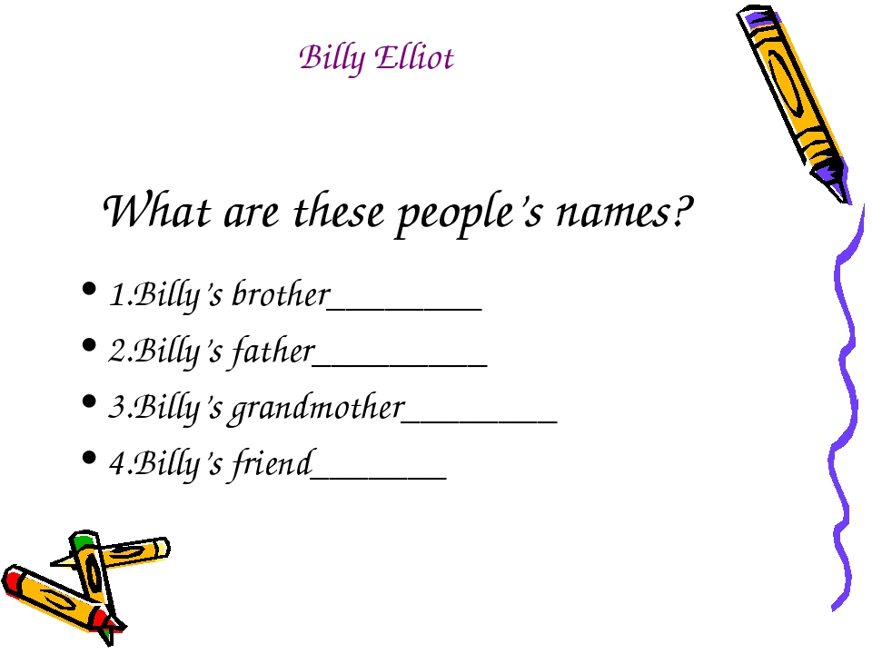 What are these people's names? 1.Billy's brother________ 2.Billy's father____...