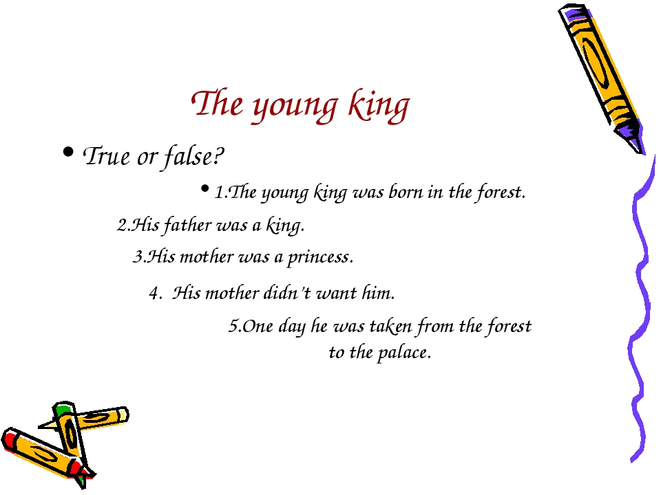 The young king True or false? 1.The young king was born in the forest. 2.His...