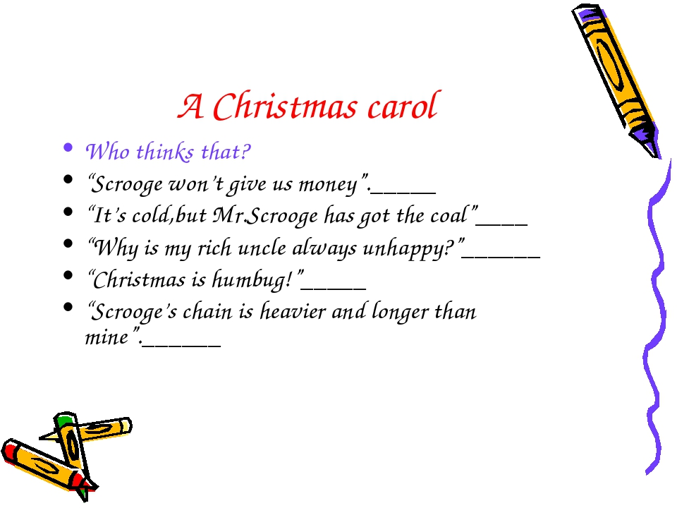 "A Christmas carol Who thinks that? ""Scrooge won't give us money""._____ ""It's..."