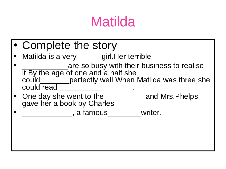 Matilda Complete the story Matilda is a very_____ girl.Her terrible _________...
