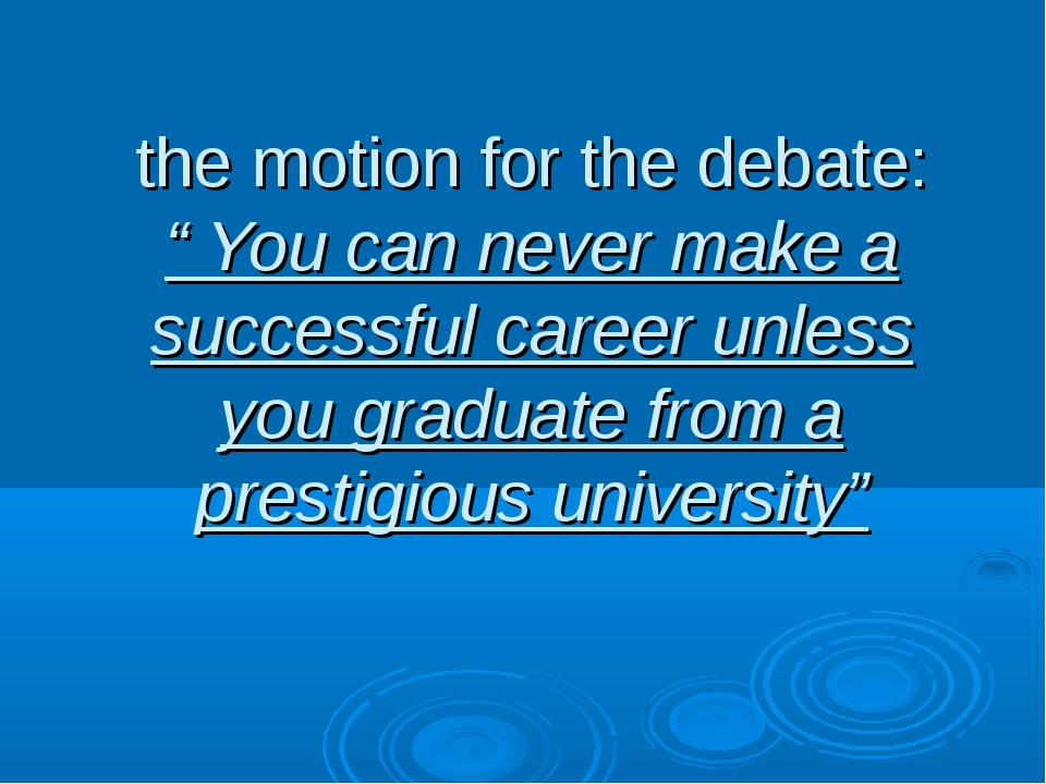 """the motion for the debate: """" You can never make a successful career unless y..."""