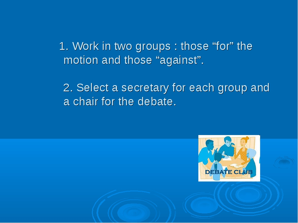 """1. Work in two groups : those """"for"""" the motion and those """"against"""". 2. Selec..."""