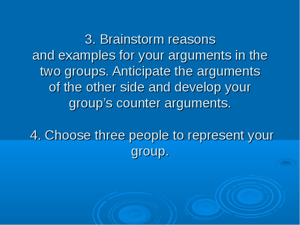 3. Brainstorm reasons and examples for your arguments in the two groups. Anti...