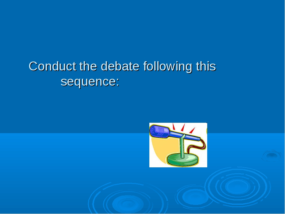 Conduct the debate following this sequence: