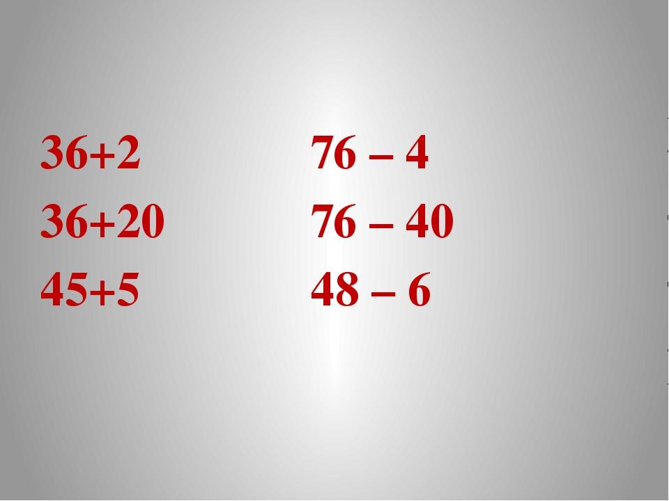 36+2 76 – 4 36+20 76 – 40 45+5 48 – 6